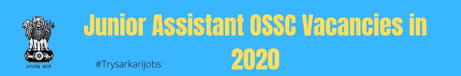 Junior Assistant OSSC Vacancies in 2020