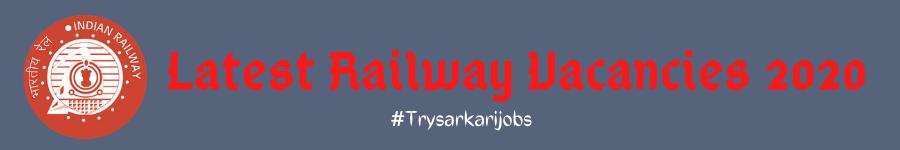 Latest Railway Vacancies 2020