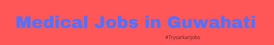 Medical Jobs in Guwahati