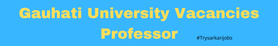 Gauhati University Vacancies Professor