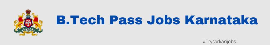 B.Tech Pass Jobs Karnataka