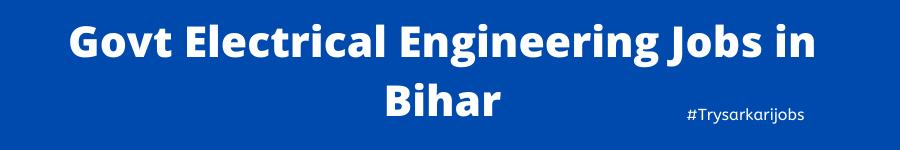Govt Electrical Engineering Jobs in Bihar