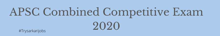 APSC Combined Competitive Exam 2020