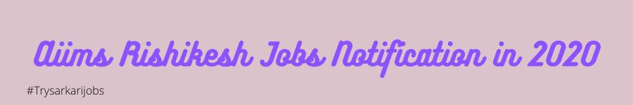 Aiims Rishikesh Jobs Notification