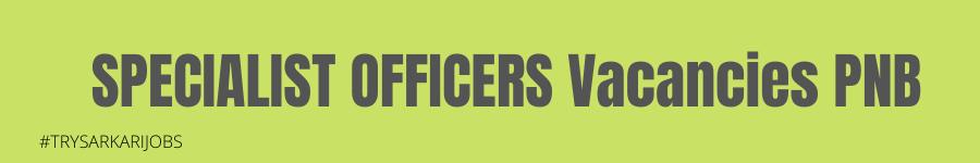 SPECIALIST OFFICERS Vacancies PNB