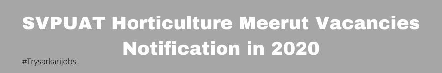 SVPUAT Horticulture Meerut Vacancies