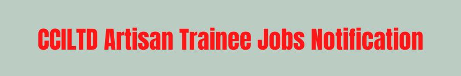 CCILTD Artisan Trainee Jobs