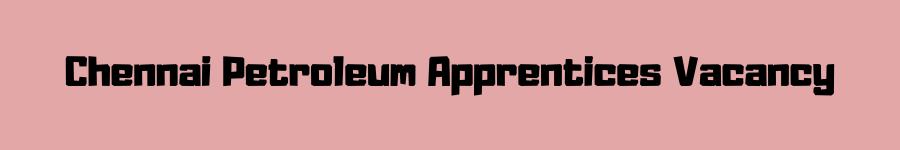 Chennai Petroleum Apprentices Vacancy