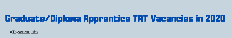 Graduate/Diploma Apprentice TAT Vacancies