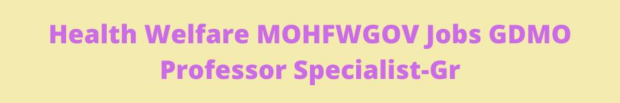 Health Welfare MOHFWGOV Jobs