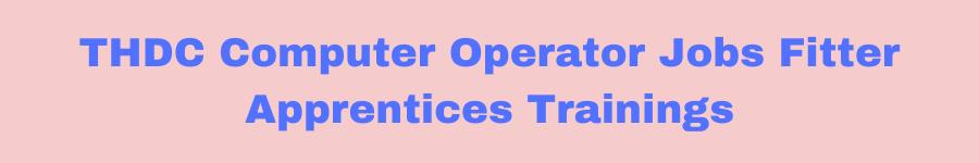 THDC Computer Operator Jobs