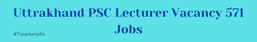 Uttrakhand PSC Lecturer Vacancy