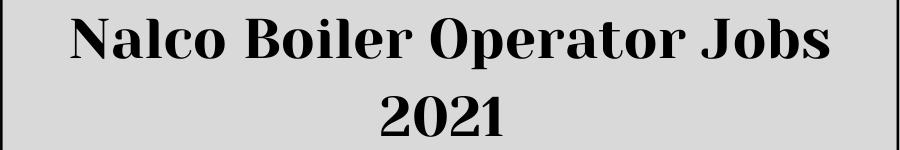 Nalco Boiler Operator Jobs 2021