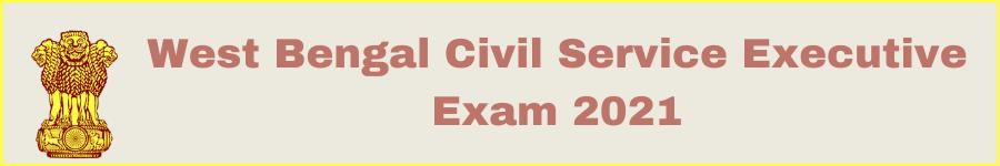 West Bengal Civil Service Executive Exam 2021