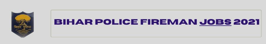 Bihar Police Fireman Jobs 2021