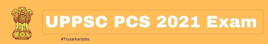 UPPSC PCS 2021 Exam