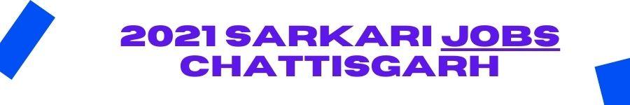 2021 Sarkari Jobs Chattisgarh