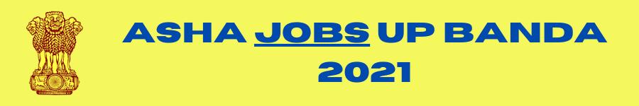 ASHA Jobs UP Banda 2021