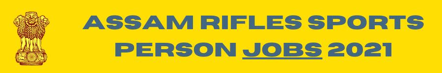 Assam Rifles Sports Person Jobs 2021