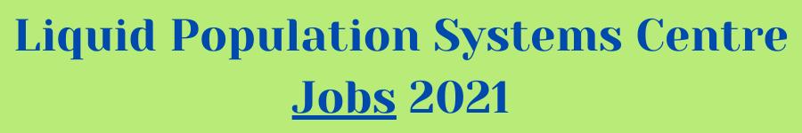 Liquid Population Systems Centre Jobs 2021