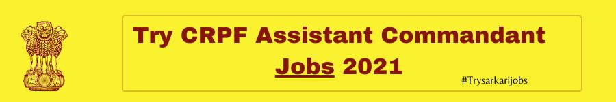 Try CRPF Assistant Commandant Jobs 2021
