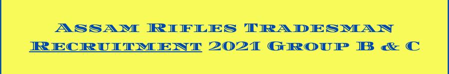 Assam Rifles Tradesman Recruitment 2021